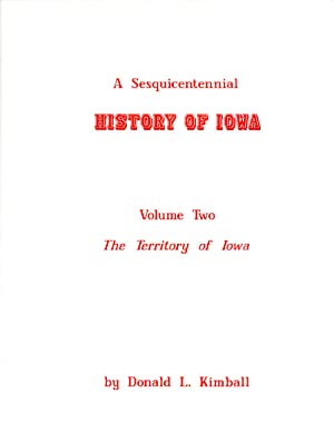 A Sesquicentennial History of Iowa: Volume Two, The Territory of Iowa, 1838-1846: Kimball, Donald L...
