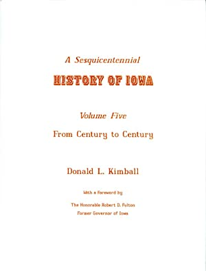 A Sesquicentennial History of Iowa: Volume Five, From Century to Century: Kimball, Donald L.; ...