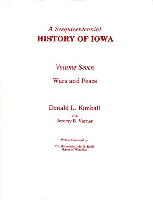 A Sesquicentennial History of Iowa: Volume Seven, Wars and Peace: Kimball, Donald L.; Varner, ...