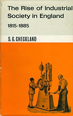 The Rise of Industrial Society in England: Checkland, S. G.