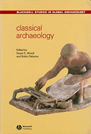 Classical Archaeology (Blackwell Studies in Global Archaeology): Alcock, Susan E.