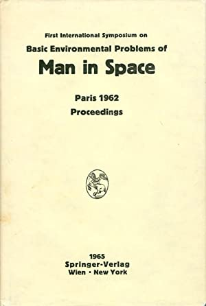 Proceedings of the First International Symposium on Basic Environmental Problems of Man in Space, ...