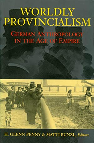 Worldly Provincialism: German Anthropology in the Age of Empire (Social History, Popular Culture, ...