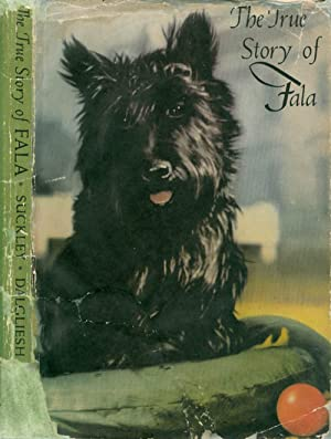 The True Story of Fala: Suckley, Margaret L.; Dalgliesh, Alice