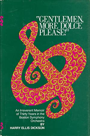 """Gentlemen, More Dolce Please!"""": An Irreverent Memoir of Thirty Years in the Boston Symphony ..."""