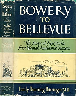 Bowery to Bellevue: The Story of New York's First Woman Ambulance Surgeon: Barringer, Emily ...