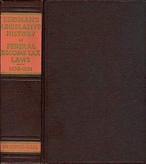 Seidman's Legislative History of Federal Income Tax Laws, 1938-1861: Seidman, J.S.