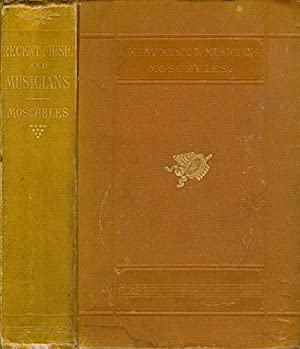 Recent Music and Musicians: As Described in the Diaries and Correspondence of Ignatz Moscheles: ...