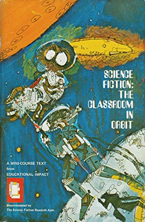 Science Fiction: The Classroom in Orbit (A Mini-Course Text): Friend, Beverly