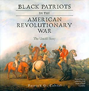 Black Patriots in the American Revolutionary War: The Untold Story: Cabral, Patrick G.