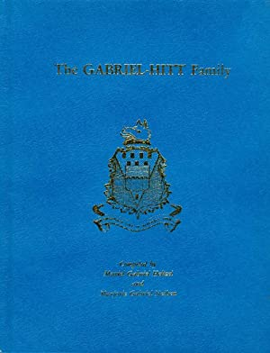 The Gabriel-Hitt Family : Containing All Genealogical Data Available as of March, 1986 for Known ...