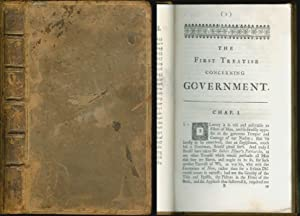 Two Treatises of Government: In the Former, The false Principles and Foundation of Sir Robert Fil...