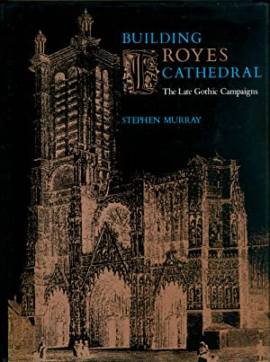Building Troyes Cathedral: The late Gothic campaigns