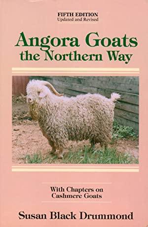 Angora Goats the Northern Way, with Chapters on Cashmere Goats (Fifth Edition, Updated and Revised)
