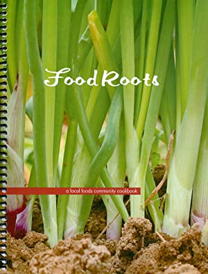 Food Roots : A Local Foods Community Cookbook