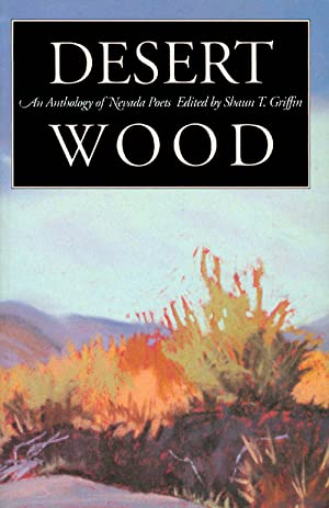 Desert Wood: An Anthology of Nevada Poets: Griffin, Shaun T. (editor)