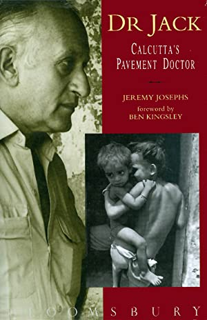 Dr. Jack : Calcutta's Pavement Doctor: Josephs, Jeremy; Kingsley, Ben (foreword)