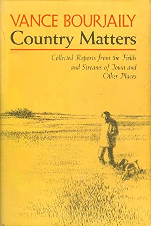Country Matters: Collected Reports from the Fields and Streams of Iowa and Other Places: Bourjaily,...