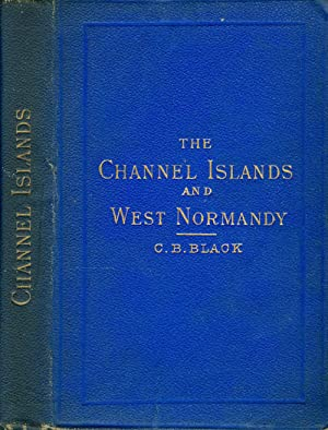 The Channel Islands and West Normandy: Black, C. B.