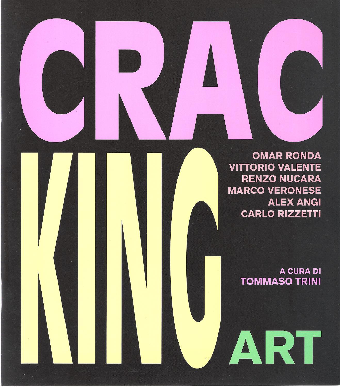 Cracking Art : Omar Ronda - Vittorio Valente - Renzo Nucara - Marco Veronese - Alex Angi - Carlo ...