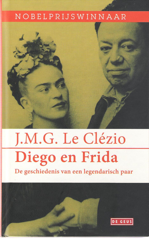Diego En Frida - De Geschiedenis Van Een Legendarisch Paar - Le Clézio, J.M.G.