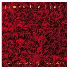 James Lee Byars : leben, liebe und: Byars, James Lee