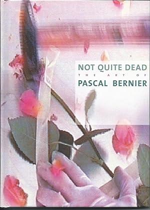 Not quite Dead : The art of Pascal Bernier: Bernier, Pascal - Gielen, Denis