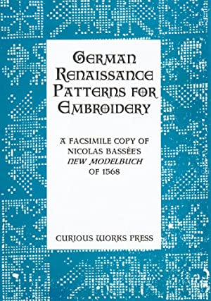 German Renaissance Patterns for Embroidery: A Facsimile Copy of Nicolas Bassee's New Modelbuch...