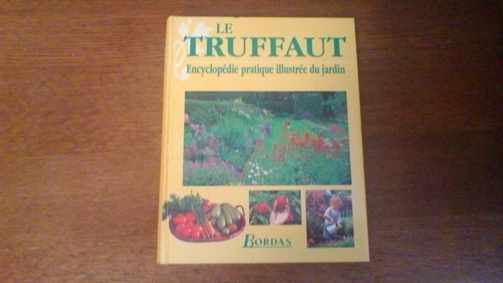 Le Truffaut , encyclopédie pratique du jardin