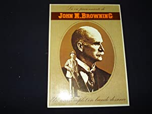 La vie passionnante de John M. Browning.