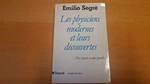 Les physiciens modernes et leurs découvertes -: Emilio Segré