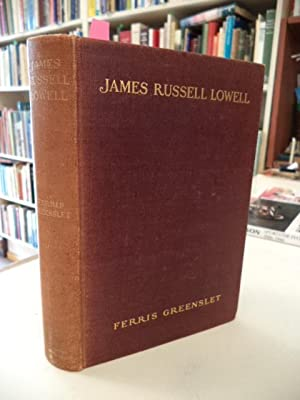 James Russell Lowell, His Life and Work: Greenslet, Ferris