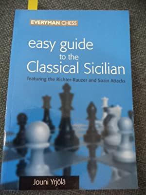 Easy Guide to the Classical Sicilian: Including Richter-Rauzer and Sozin Attacks: Yrjola, Jouni