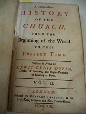 A Compendious History of the Church, from the beginning of the World to this Present Time, Volume ...