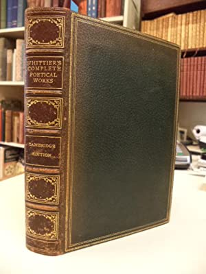 The Complete Poetical Works of John Greenleaf Whittier. Cambridge Edition in fine binding