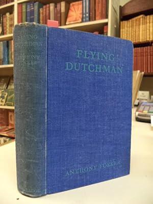 Flying Dutchman. The Life of Anthony Fokker.: Fokker, Anthony H.G.