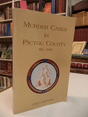 Murder Cases in Pictou County 1811-1950 [signed]: Macdonald, Clyde F.