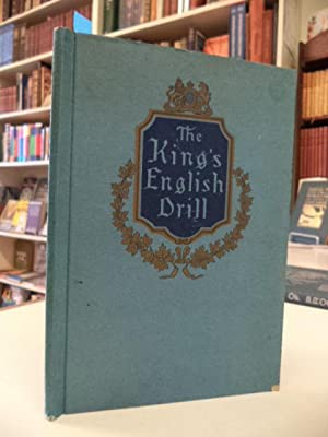 The King's English Drill. A Practical Aid to Spoken English in Everyday Use