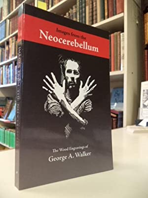 Images from the Neocerebellum. The Wood Engravings of George A. Walker