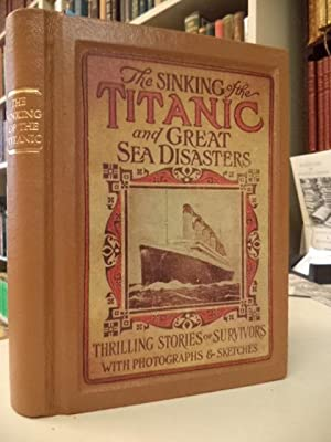 Sinking of the Titanic and Great Sea Disasters. A Detailed and Accurate Account of the Most Awful...