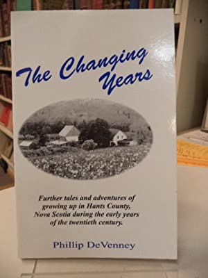The Changing Years. Further tales and adventures of growing up in Hants County, Nova Scotia durin...