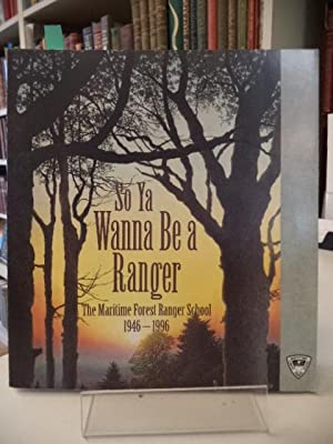 So Ya Wanna Be a Ranger : The Maritime Forest Ranger School, 1946-1996
