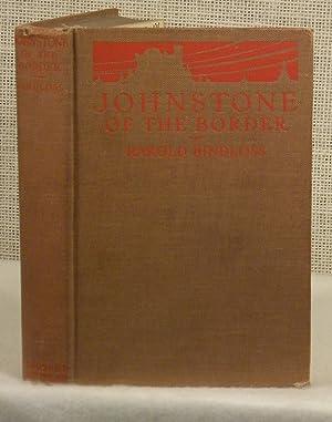 Johnstone of the Border: Bindloss Harold