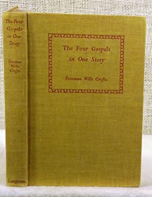 The Four Gospels in One Story: Crofts Freeman Wills