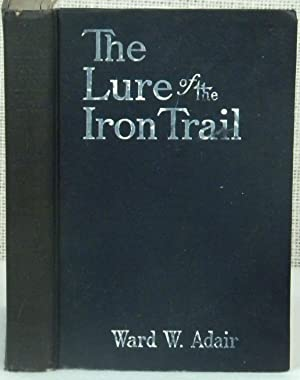 The Lure of the Iron Trail: Adair Ward W