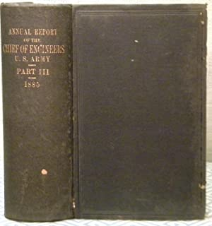 Annual Report of the Chief of Engineers U. S. Army 1885 Part III: Government Printing Office