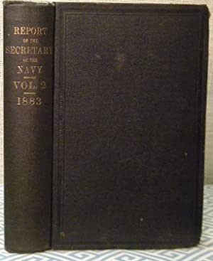 Report of the Secretary of the Navy 1883 Volume 2: Government Printing Office