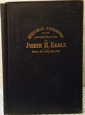 Memorial Addresses of Joseph H. Earle: Government Printing Office