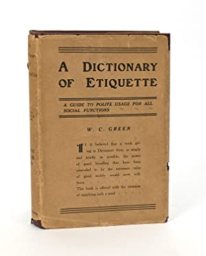 A Dictionary of Etiquette. A Guide to Polite Usage for all Social Functions