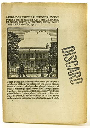 A Bibliography of the Essex House With Notes on the Designs, Blocks, Cuts, Bindings, etc., from t...